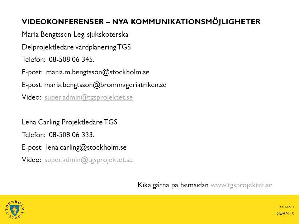 VIDEOKONFERENSER – NYA KOMMUNIKATIONSMÖJLIGHETER Maria Bengtsson Leg. sjuksköterska Delprojektledare vårdplanering TGS Telefon: 08-508 06 345. E-post: