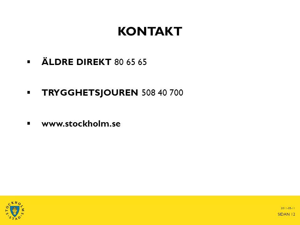 KONTAKT  ÄLDRE DIREKT 80 65 65  TRYGGHETSJOUREN 508 40 700  www.stockholm.se 2011-05-11 SIDAN 12