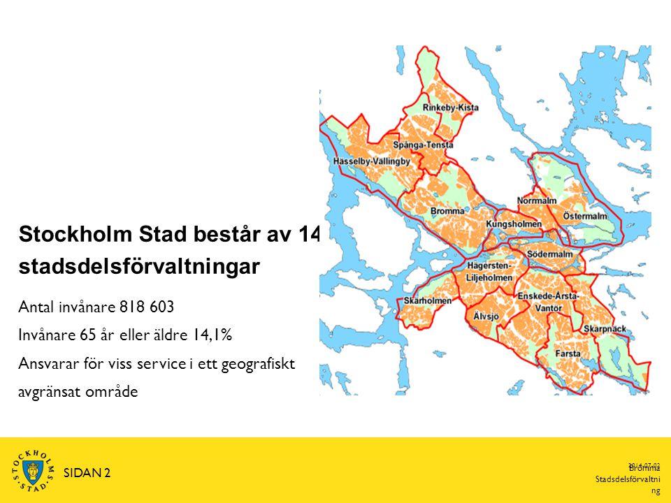 2014-07-02 SIDAN 2 Bromma Stadsdelsförvaltni ng Stockholm Stad består av 14 stadsdelsförvaltningar Antal invånare 818 603 Invånare 65 år eller äldre 1