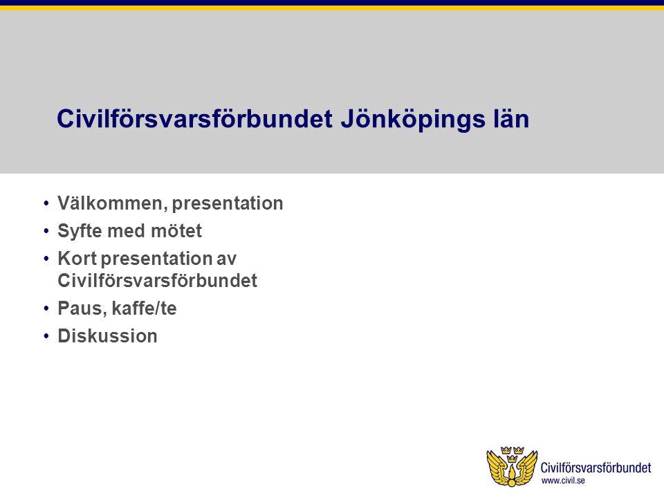 Civilförsvarsförbundet Jönköpings län •Välkommen, presentation •Syfte med mötet •Kort presentation av Civilförsvarsförbundet •Paus, kaffe/te •Diskussion