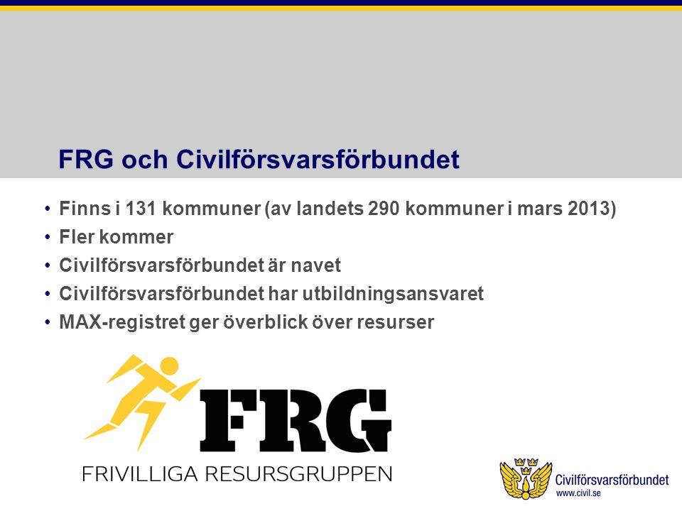 FRG och Civilförsvarsförbundet •Finns i 131 kommuner (av landets 290 kommuner i mars 2013) •Fler kommer •Civilförsvarsförbundet är navet •Civilförsvarsförbundet har utbildningsansvaret •MAX-registret ger överblick över resurser
