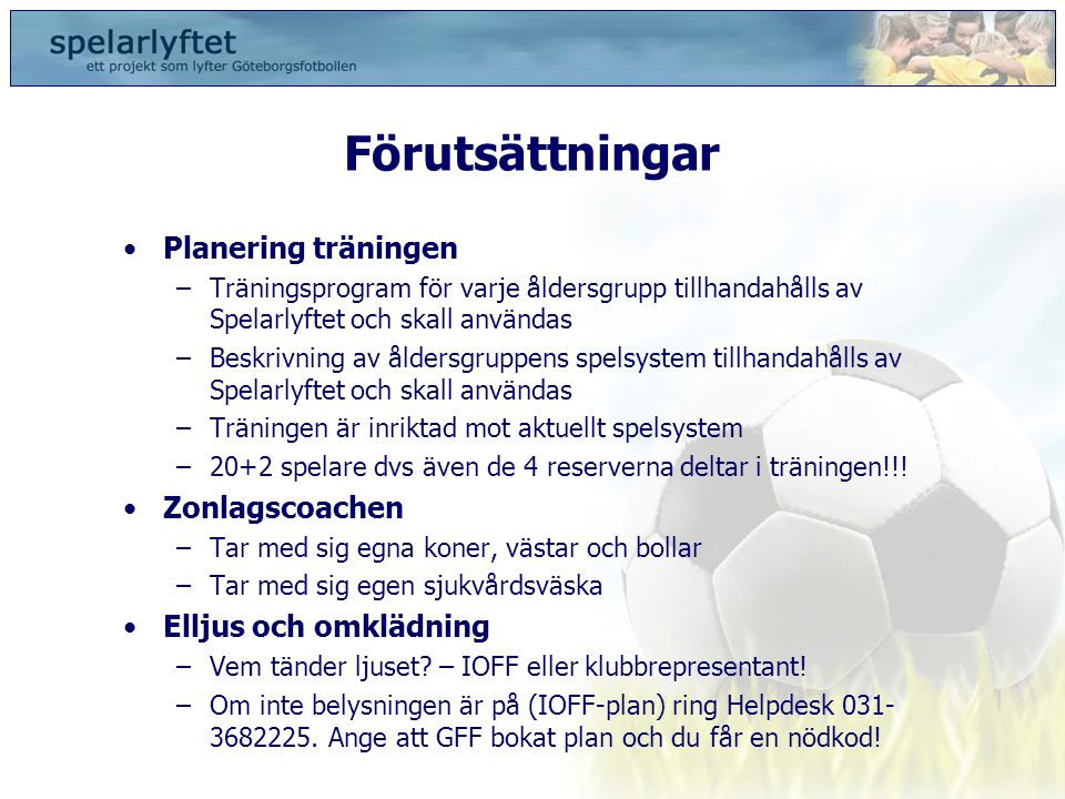 Förutsättningar •Planering träningen –Träningsprogram för varje åldersgrupp tillhandahålls av Spelarlyftet och skall användas –Beskrivning av åldersgr