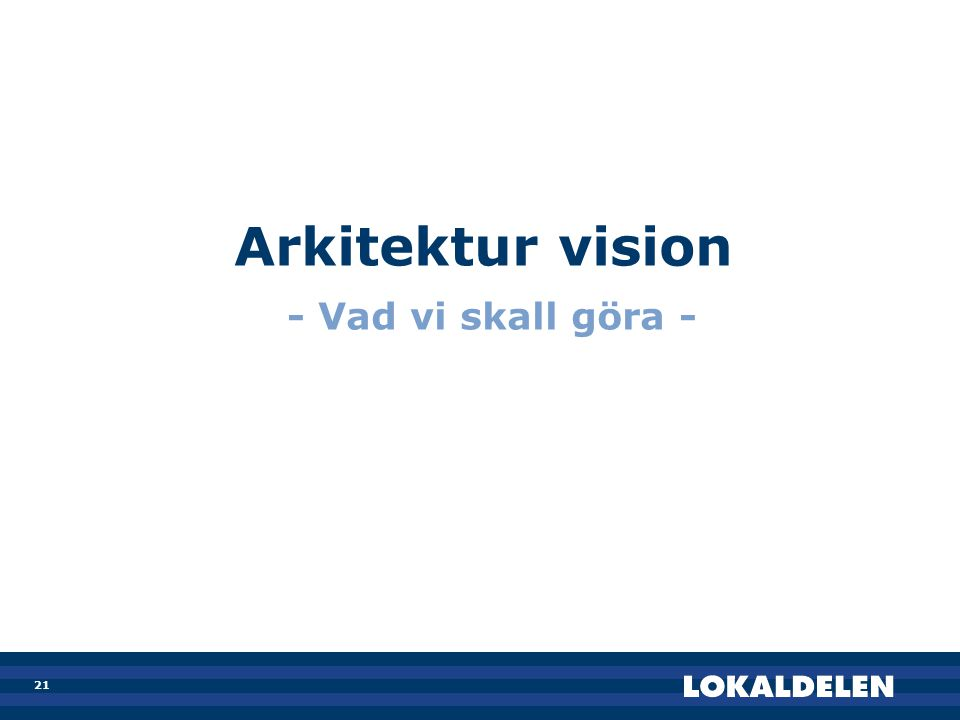 21 Arkitektur vision - Vad vi skall göra -