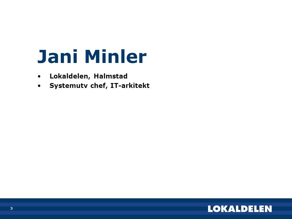 3 Jani Minler •Lokaldelen, Halmstad •Systemutv chef, IT-arkitekt