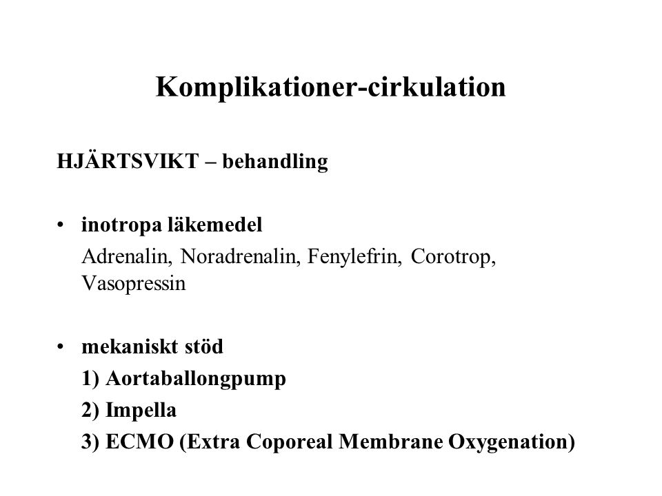 Komplikationer-cirkulation HJÄRTSVIKT – behandling •inotropa läkemedel Adrenalin, Noradrenalin, Fenylefrin, Corotrop, Vasopressin •mekaniskt stöd 1) A