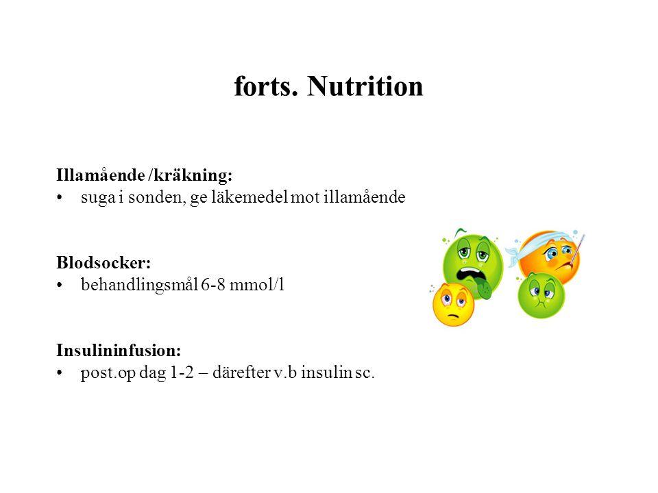 forts. Nutrition Illamående /kräkning: •suga i sonden, ge läkemedel mot illamående Blodsocker: •behandlingsmål 6-8 mmol/l Insulininfusion: •post.op da