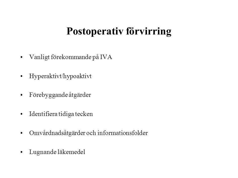 Postoperativ förvirring •Vanligt förekommande på IVA •Hyperaktivt/hypoaktivt •Förebyggande åtgärder •Identifiera tidiga tecken •Omvårdnadsåtgärder och