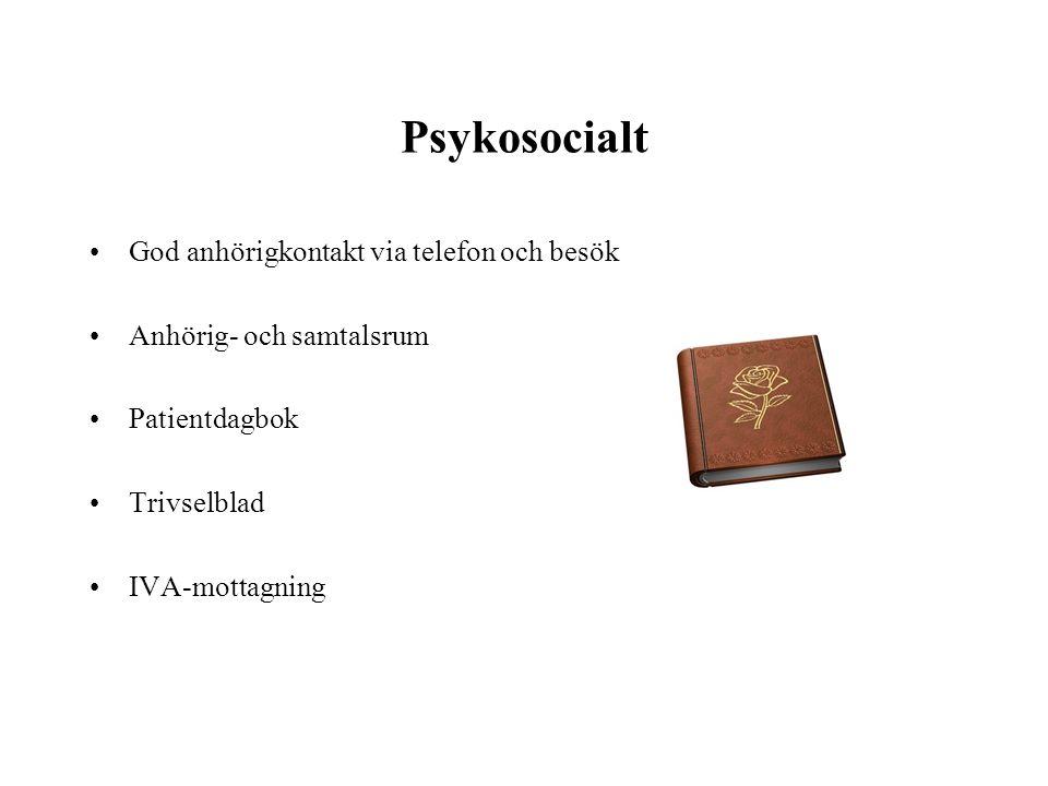 Psykosocialt •God anhörigkontakt via telefon och besök •Anhörig- och samtalsrum •Patientdagbok •Trivselblad •IVA-mottagning