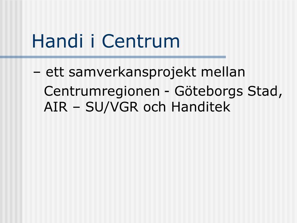 Handi i Centrum – ett samverkansprojekt mellan Centrumregionen - Göteborgs Stad, AIR – SU/VGR och Handitek