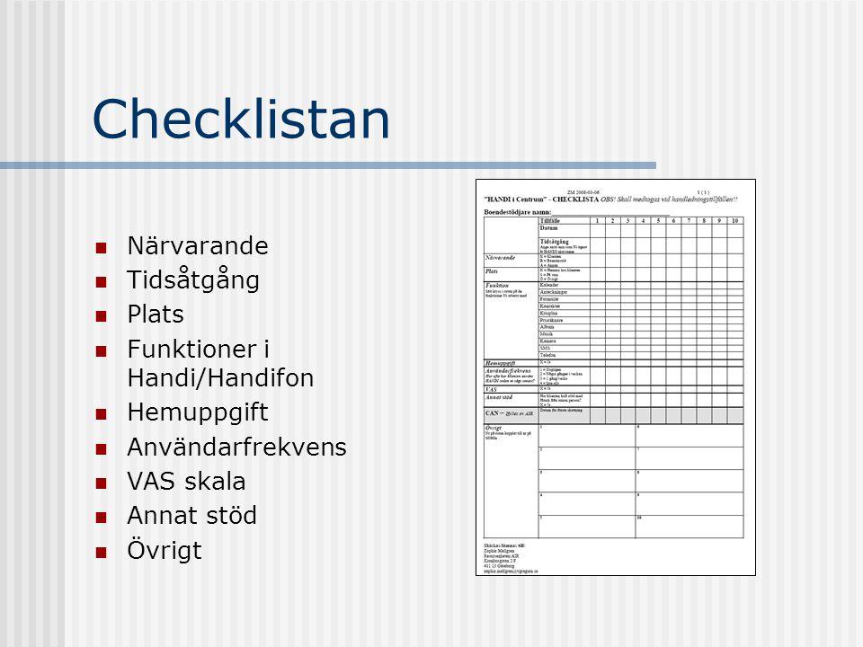 Checklistan  Närvarande  Tidsåtgång  Plats  Funktioner i Handi/Handifon  Hemuppgift  Användarfrekvens  VAS skala  Annat stöd  Övrigt