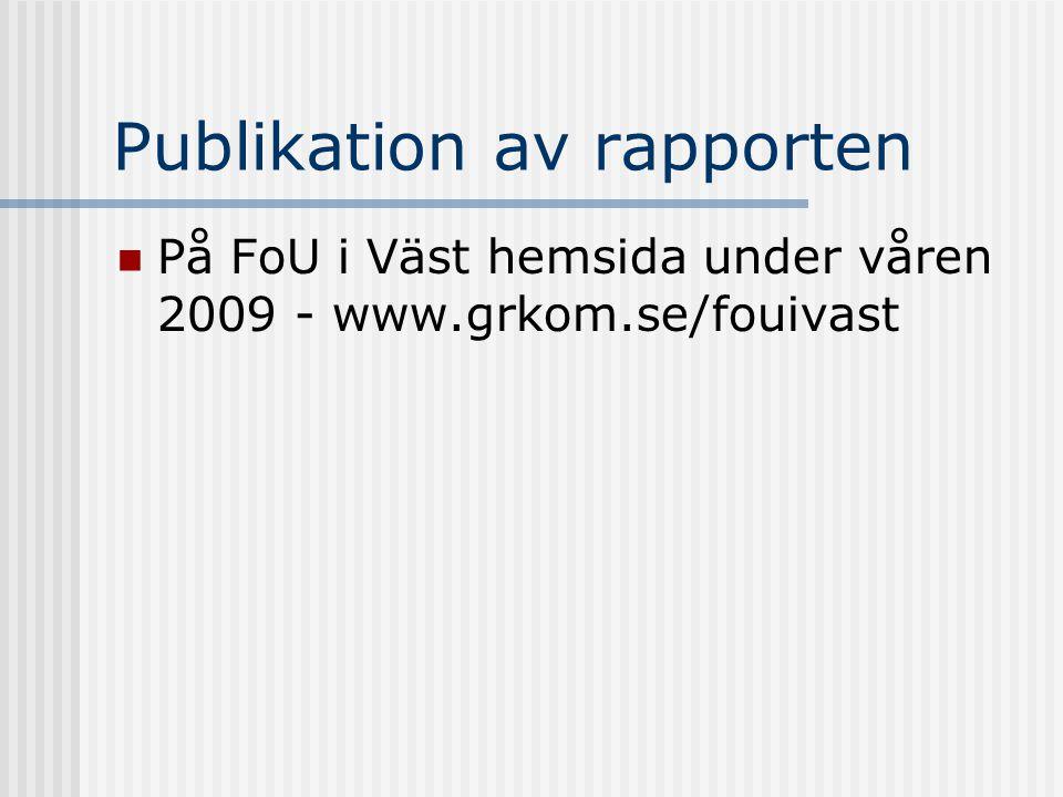 Publikation av rapporten  På FoU i Väst hemsida under våren 2009 - www.grkom.se/fouivast