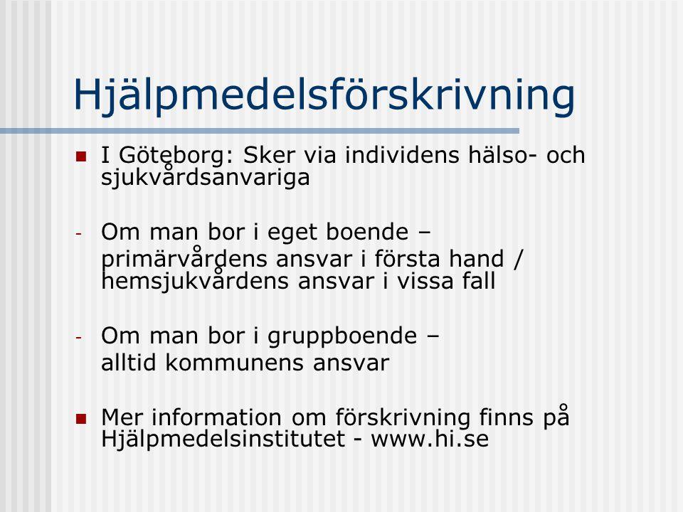 Hjälpmedelsförskrivning  I Göteborg: Sker via individens hälso- och sjukvårdsanvariga - Om man bor i eget boende – primärvårdens ansvar i första hand