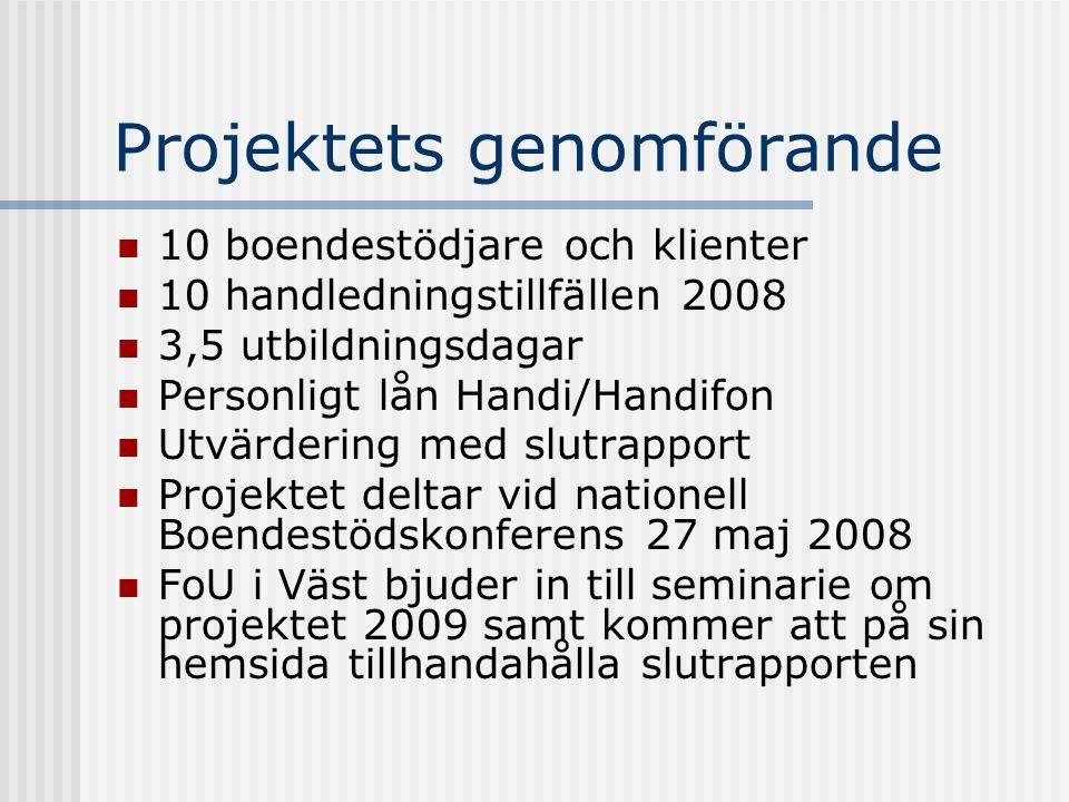 Projektets genomförande  10 boendestödjare och klienter  10 handledningstillfällen 2008  3,5 utbildningsdagar  Personligt lån Handi/Handifon  Utv