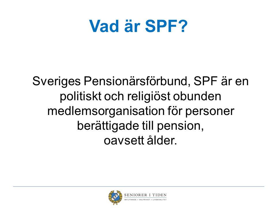 Vad är SPF? Sveriges Pensionärsförbund, SPF är en politiskt och religiöst obunden medlemsorganisation för personer berättigade till pension, oavsett å