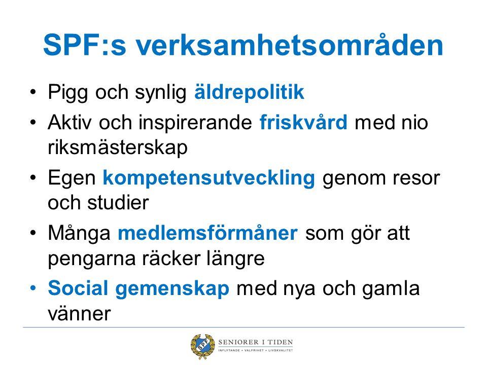 SPF:s verksamhetsområden •Pigg och synlig äldrepolitik •Aktiv och inspirerande friskvård med nio riksmästerskap •Egen kompetensutveckling genom resor