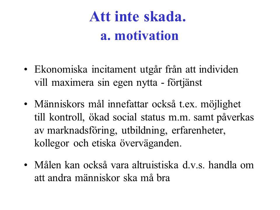Att inte skada. a. motivation •Ekonomiska incitament utgår från att individen vill maximera sin egen nytta - förtjänst •Människors mål innefattar ocks