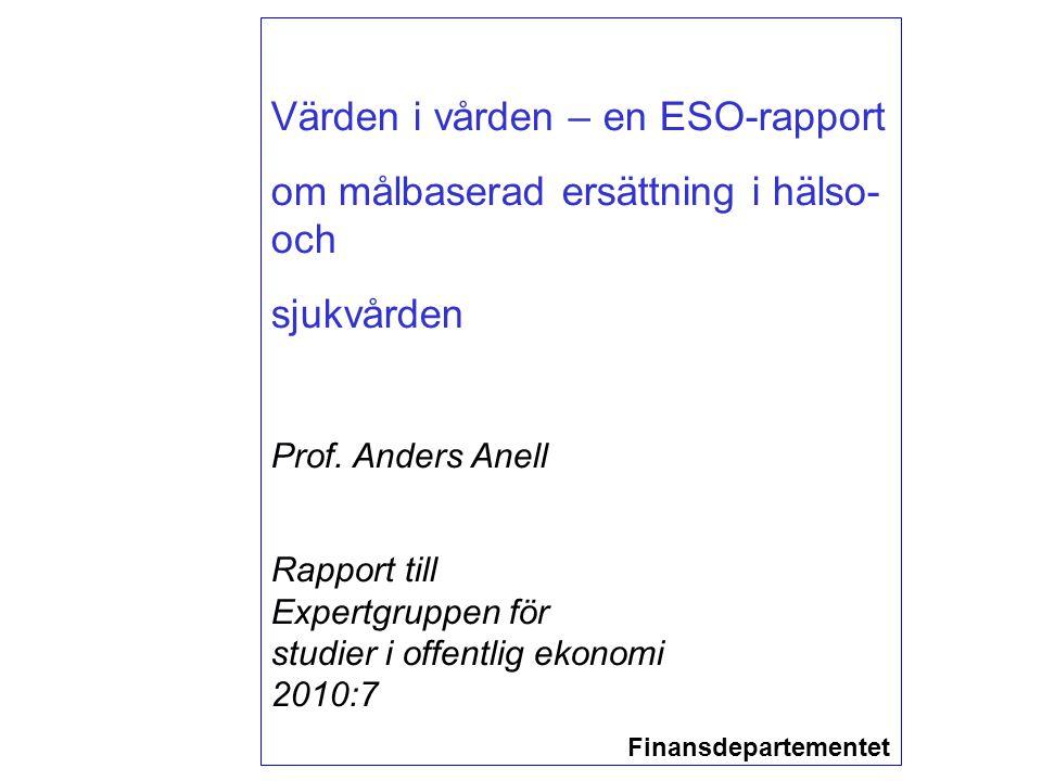 Värden i vården – en ESO-rapport om målbaserad ersättning i hälso- och sjukvården Prof. Anders Anell Rapport till Expertgruppen för studier i offentli