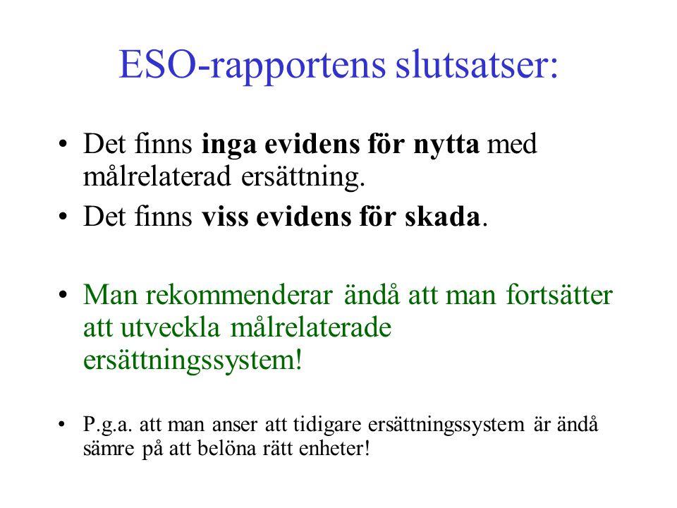 ESO-rapportens slutsatser: •Det finns inga evidens för nytta med målrelaterad ersättning. •Det finns viss evidens för skada. •Man rekommenderar ändå a