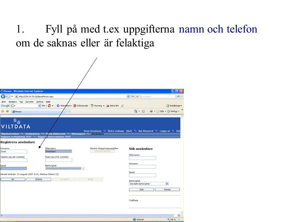 1.Fyll på med t.ex uppgifterna namn och telefon om de saknas eller är felaktiga