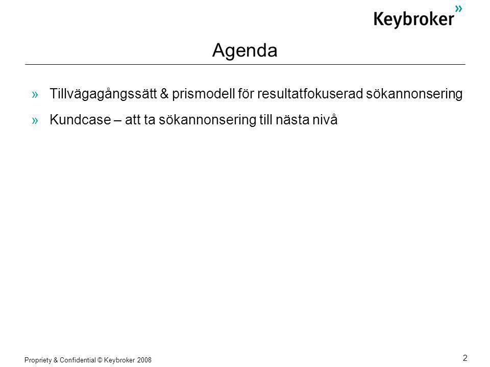 Propriety & Confidential © Keybroker 2008 2 Agenda »Tillvägagångssätt & prismodell för resultatfokuserad sökannonsering »Kundcase – att ta sökannonsering till nästa nivå