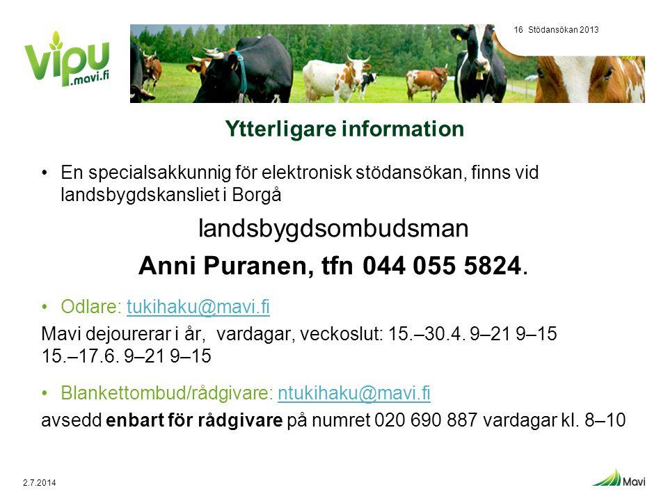 Ytterligare information •En specialsakkunnig för elektronisk stödansökan, finns vid landsbygdskansliet i Borgå landsbygdsombudsman Anni Puranen, tfn 0