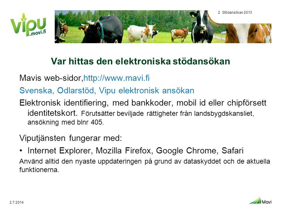Stödansökan 20133 • Vipu-palvelun etusivu Vipu.mavi.fi Framsida för gårdens uppgifter Elektronisk stödansökan, blanketternas situtation Länk till e- ansökan och kartkorrigeringar 2.7.2014