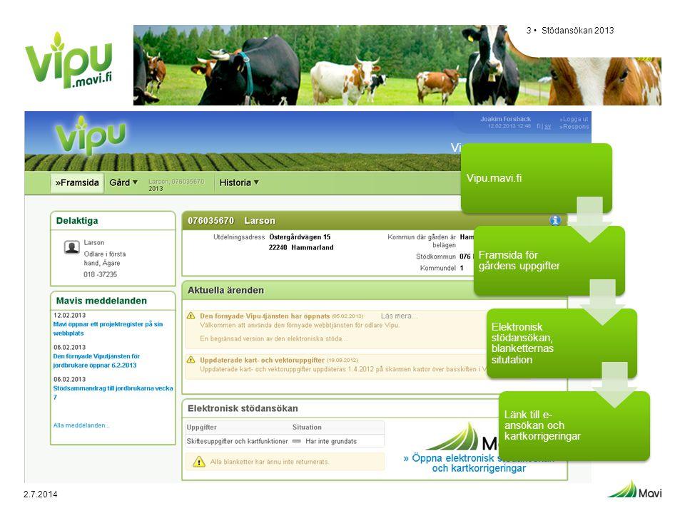 Stödansökan 20133 • Vipu-palvelun etusivu Vipu.mavi.fi Framsida för gårdens uppgifter Elektronisk stödansökan, blanketternas situtation Länk till e- a