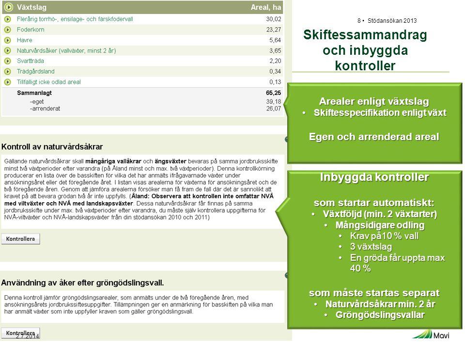 Skiftessammandrag och inbyggda kontroller Stödansökan 20138 • Arealer enligt växtslag •Skiftesspecifikation enligt växt Egen och arrenderad areal Inby