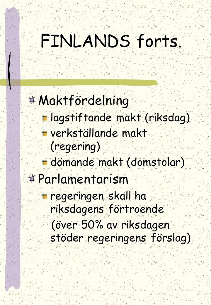 FINLANDS forts. Demokrati (västerländsk) enskilda individer garanteras rätt att delta och påverka samhällsutvecklingen medborgarna garanteras grundläg