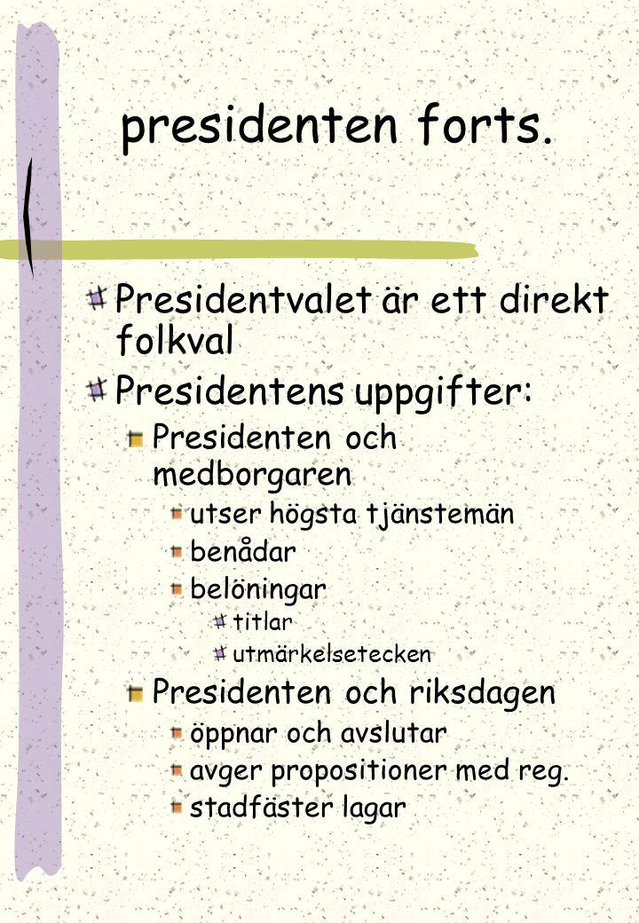 PRESIDENTEN Statschef i Finland Innehar den högsta verkställande makten Kompetenskrav: infödd medborgare Mandatperiod : 6 år, möjligt med två perioder