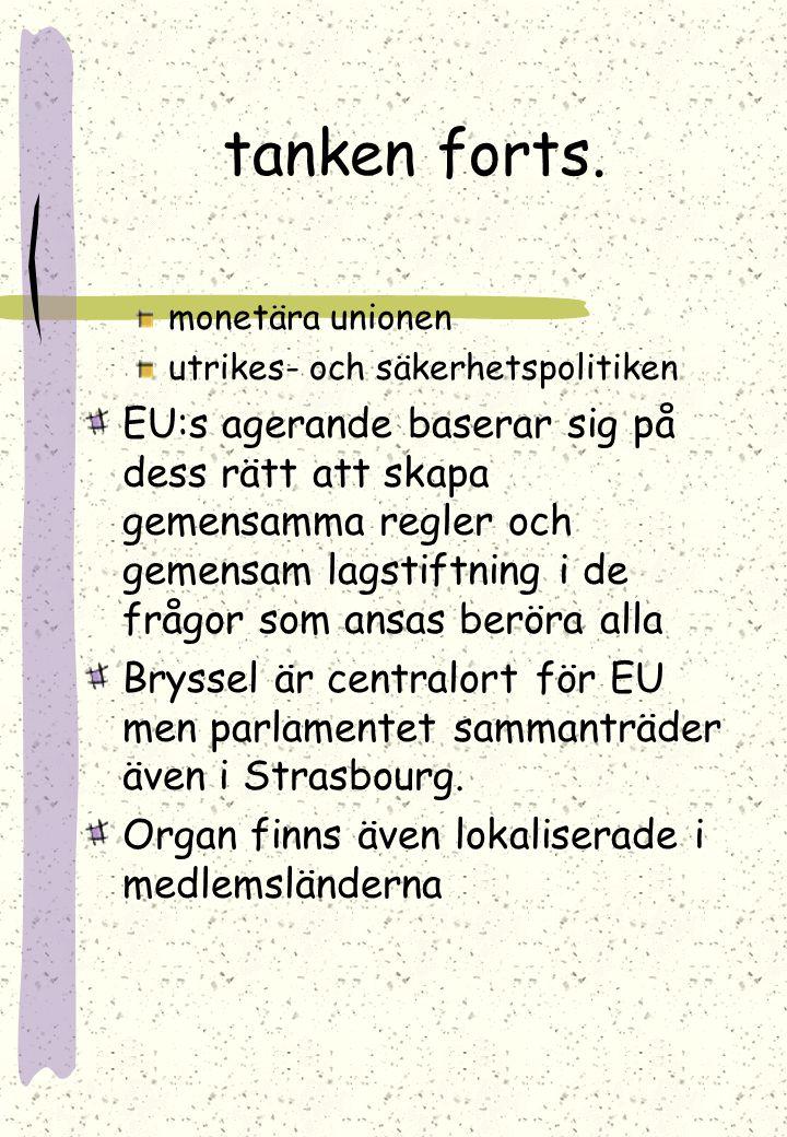 Tanken bakom EU Ett gemensamt agerande är mer effektivt än om länder verkar enskilt Områden där gemensamt agerande anses viktigt är: inre marknad fri
