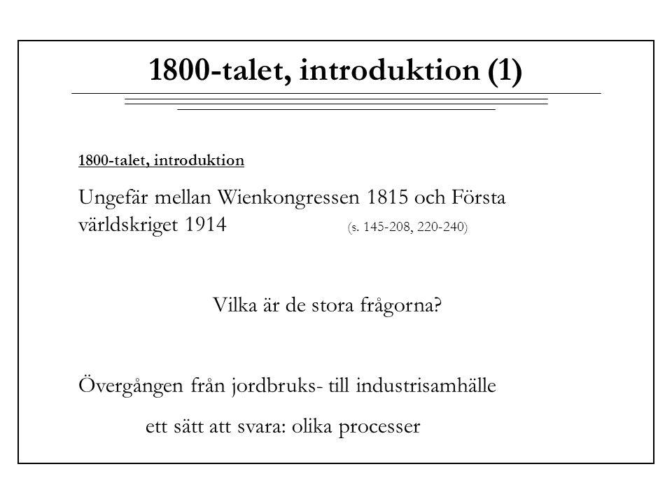 1800-talet, introduktion (1) 1800-talet, introduktion Ungefär mellan Wienkongressen 1815 och Första världskriget 1914 (s. 145-208, 220-240) Vilka är d