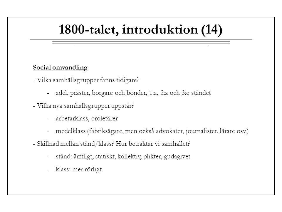 1800-talet, introduktion (14) Social omvandling - Vilka samhällsgrupper fanns tidigare? -adel, präster, borgare och bönder, 1:a, 2:a och 3:e ståndet -