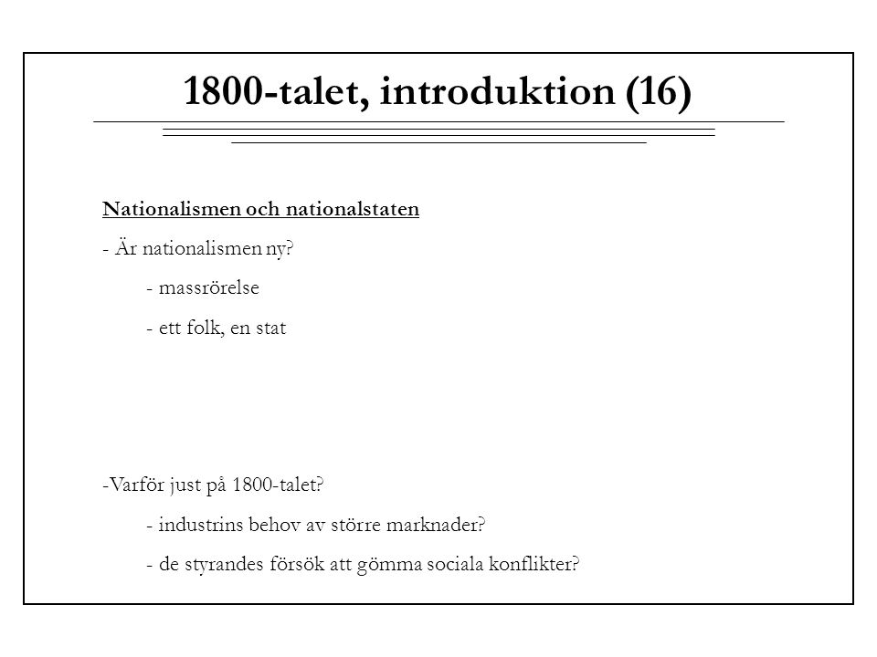 1800-talet, introduktion (16) Nationalismen och nationalstaten - Är nationalismen ny? - massrörelse - ett folk, en stat -Varför just på 1800-talet? -
