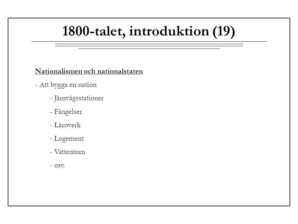 1800-talet, introduktion (19) Nationalismen och nationalstaten - Att bygga en nation - Järnvägsstationer - Fängelser - Läroverk - Logement - Vattentor