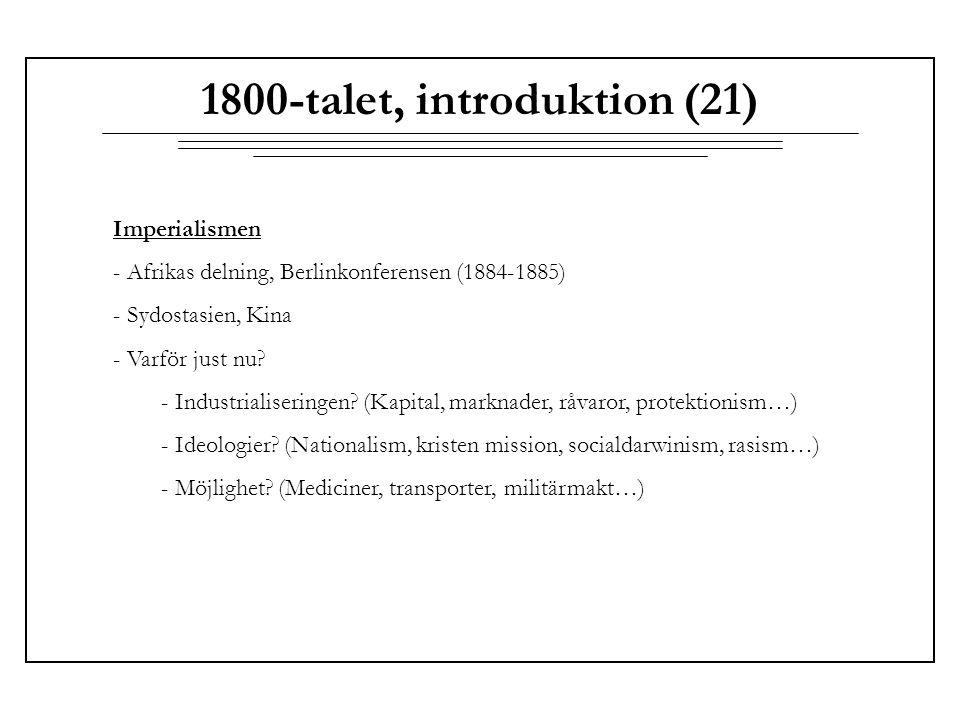 1800-talet, introduktion (21) Imperialismen - Afrikas delning, Berlinkonferensen (1884-1885) - Sydostasien, Kina - Varför just nu? - Industrialisering