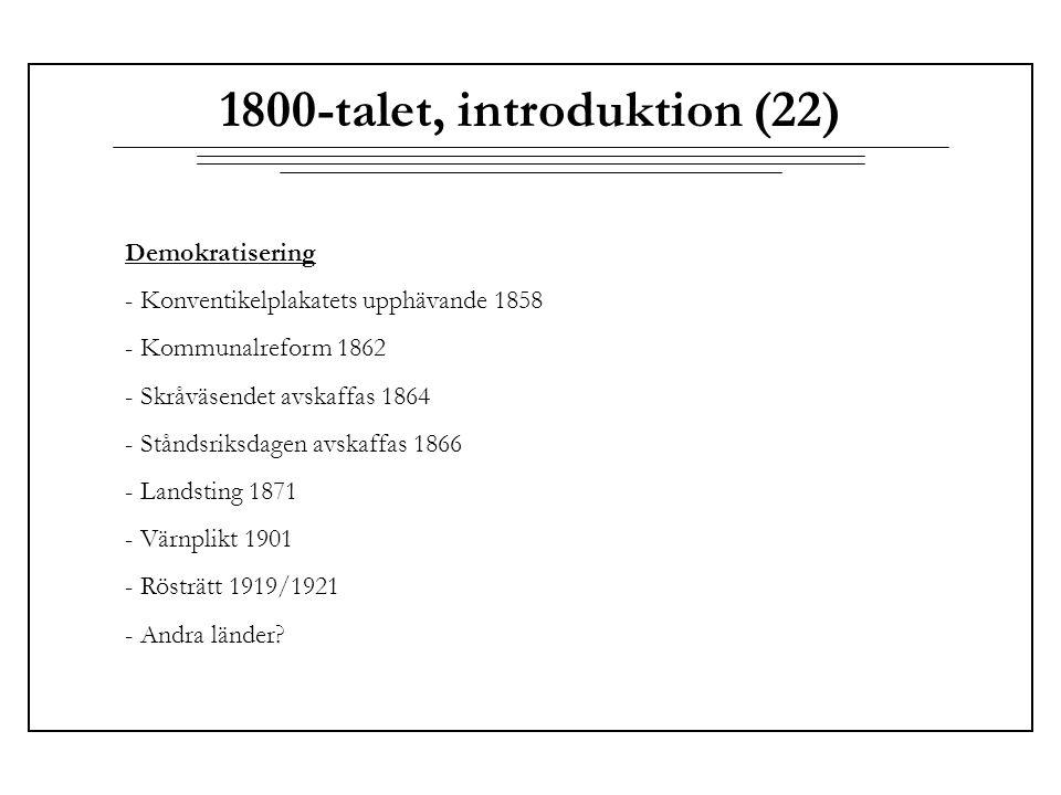 1800-talet, introduktion (22) Demokratisering - Konventikelplakatets upphävande 1858 - Kommunalreform 1862 - Skråväsendet avskaffas 1864 - Ståndsriksd