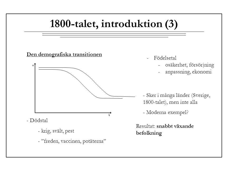 """1800-talet, introduktion (3) Den demografiska transitionen - Dödstal - krig, svält, pest - """"freden, vaccinen, potäterna"""" -Födelsetal -osäkerhet, försö"""