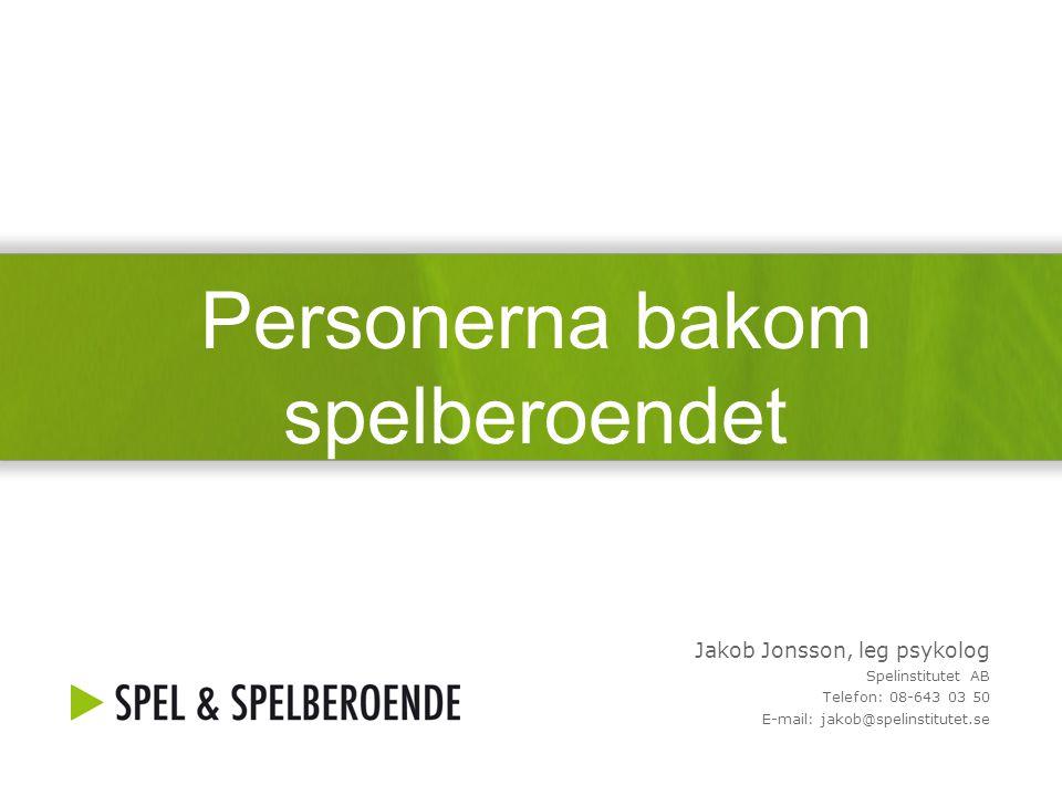 Personerna bakom spelberoendet Jakob Jonsson, leg psykolog Spelinstitutet AB Telefon: 08-643 03 50 E-mail: jakob@spelinstitutet.se