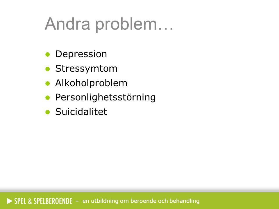 – en utbildning om beroende och behandling Andra problem…  Depression  Stressymtom  Alkoholproblem  Personlighetsstörning  Suicidalitet