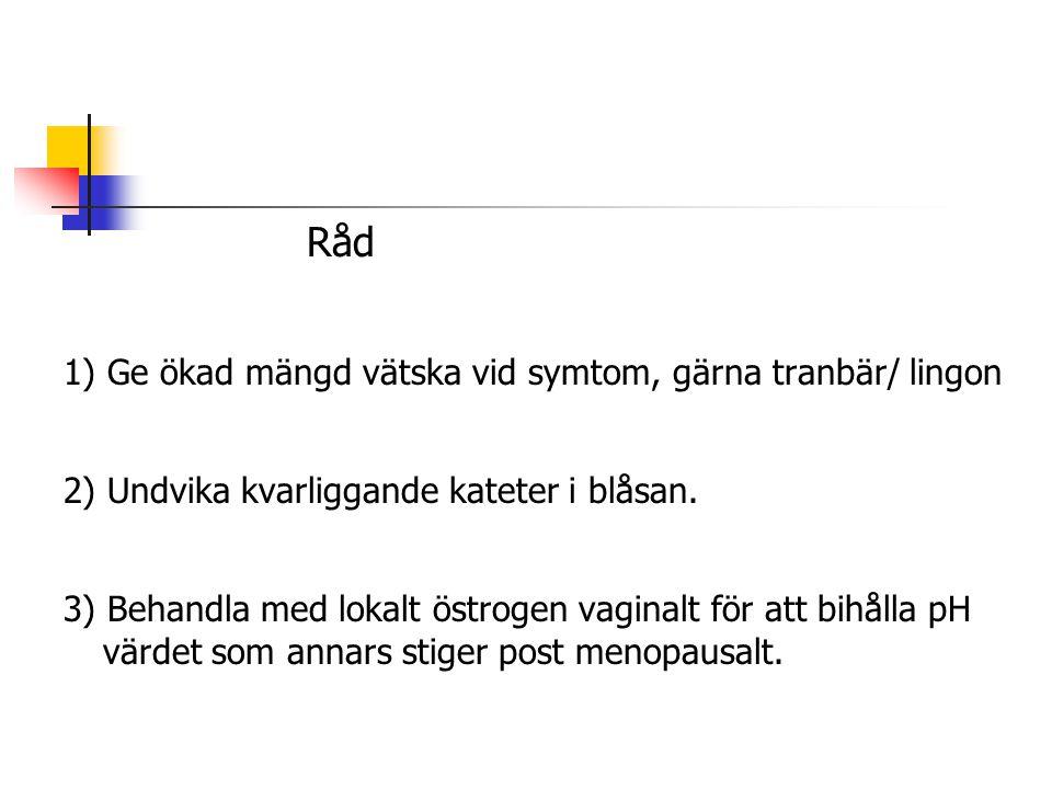 Råd 1) Ge ökad mängd vätska vid symtom, gärna tranbär/ lingon 2) Undvika kvarliggande kateter i blåsan. 3) Behandla med lokalt östrogen vaginalt för a