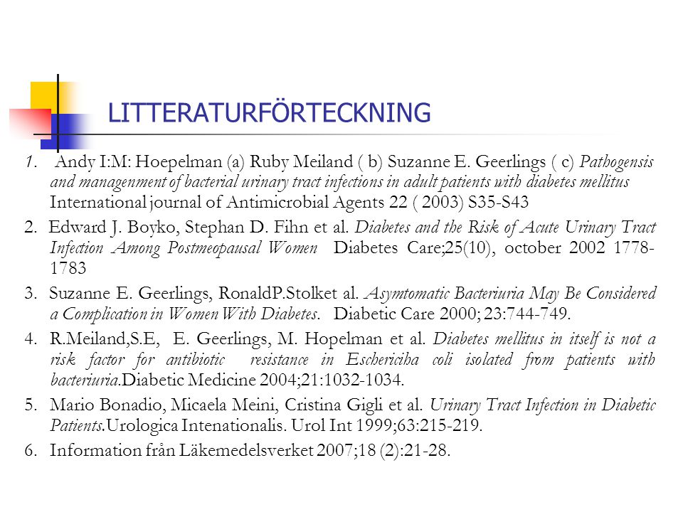 LITTERATURFÖRTECKNING 1. Andy I:M: Hoepelman (a) Ruby Meiland ( b) Suzanne E. Geerlings ( c) Pathogensis and managenment of bacterial urinary tract in