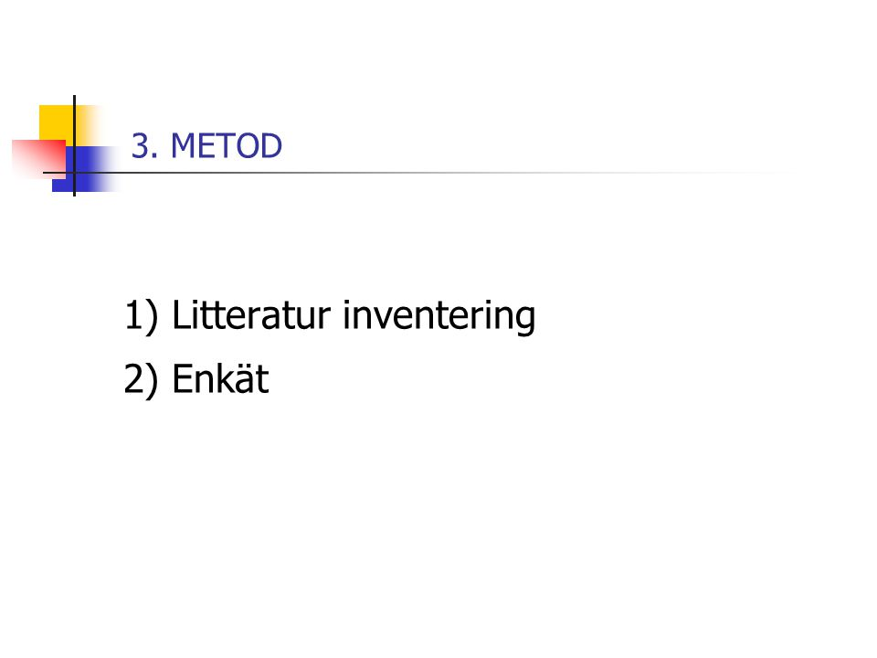 3. METOD 1) Litteratur inventering 2) Enkät