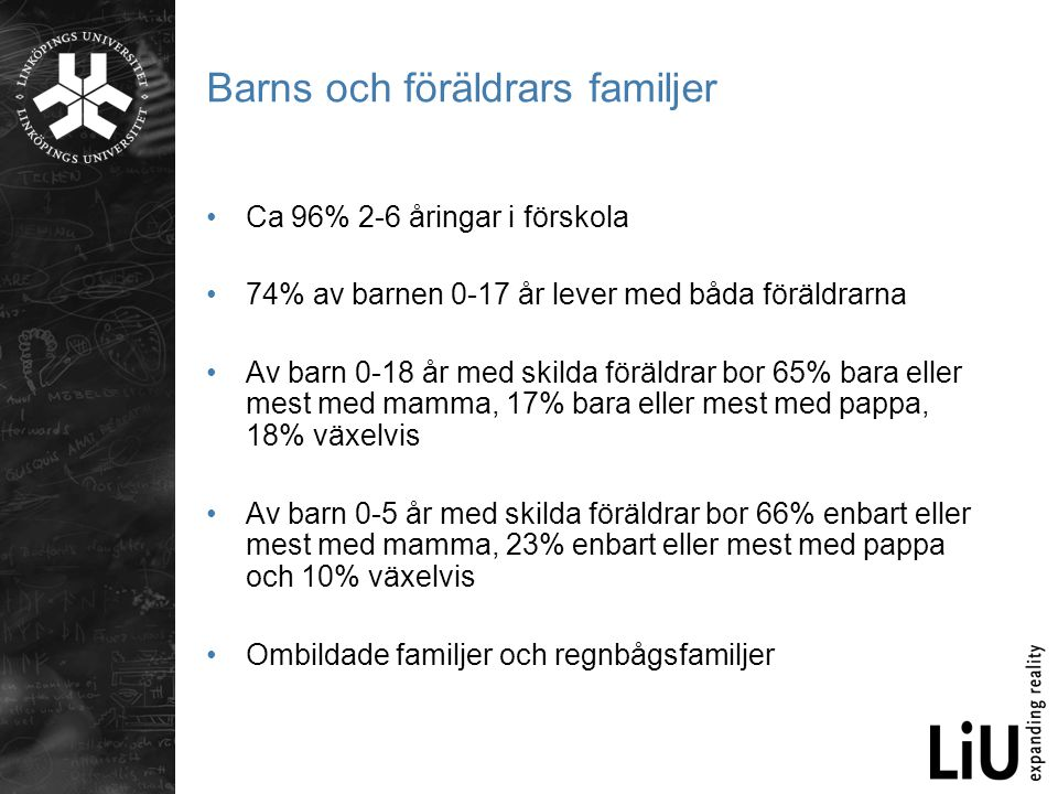 Barns och föräldrars familjer •Ca 96% 2-6 åringar i förskola •74% av barnen 0-17 år lever med båda föräldrarna •Av barn 0-18 år med skilda föräldrar b