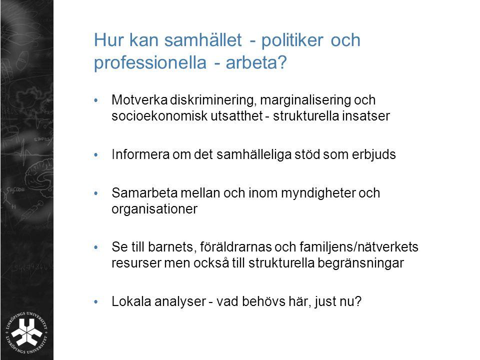 Hur kan samhället - politiker och professionella - arbeta? • Motverka diskriminering, marginalisering och socioekonomisk utsatthet - strukturella insa