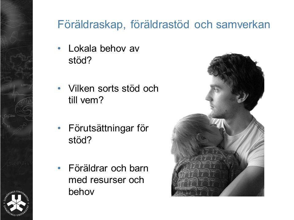 Föräldraskap, föräldrastöd och samverkan •Lokala behov av stöd? •Vilken sorts stöd och till vem? •Förutsättningar för stöd? •Föräldrar och barn med re