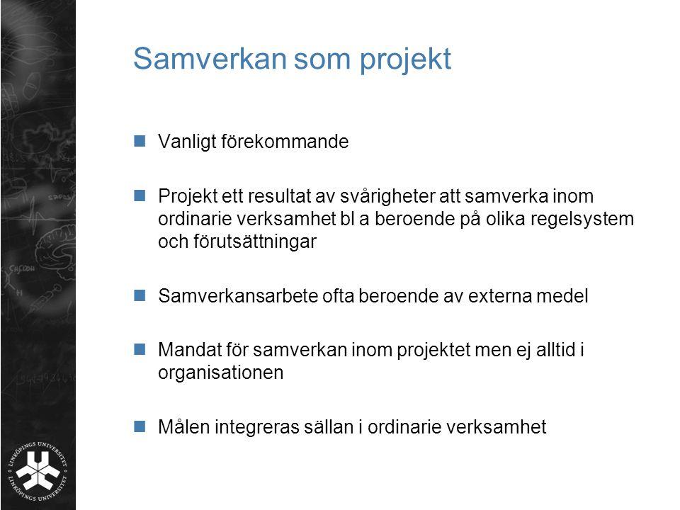 Samverkan som projekt  Vanligt förekommande  Projekt ett resultat av svårigheter att samverka inom ordinarie verksamhet bl a beroende på olika regel