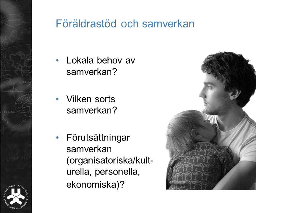 Föräldrastöd och samverkan • Lokala behov av samverkan? • Vilken sorts samverkan? • Förutsättningar samverkan (organisatoriska/kult- urella, personell