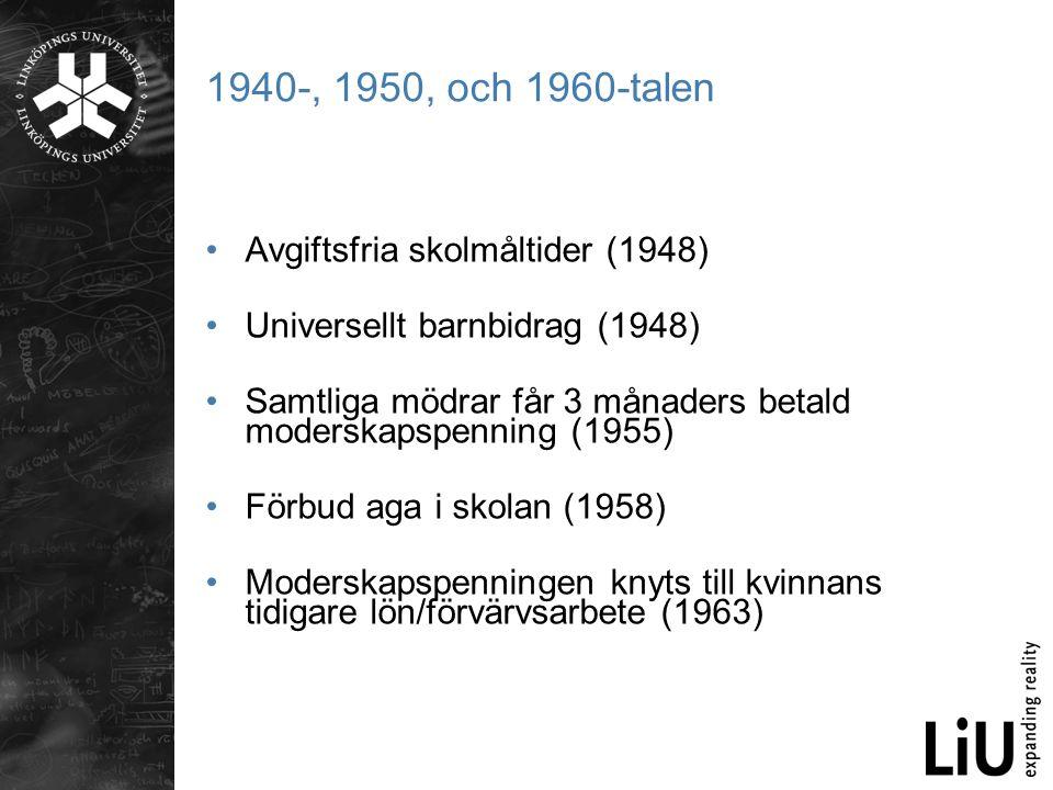 1940-, 1950, och 1960-talen •Avgiftsfria skolmåltider (1948) •Universellt barnbidrag (1948) •Samtliga mödrar får 3 månaders betald moderskapspenning (