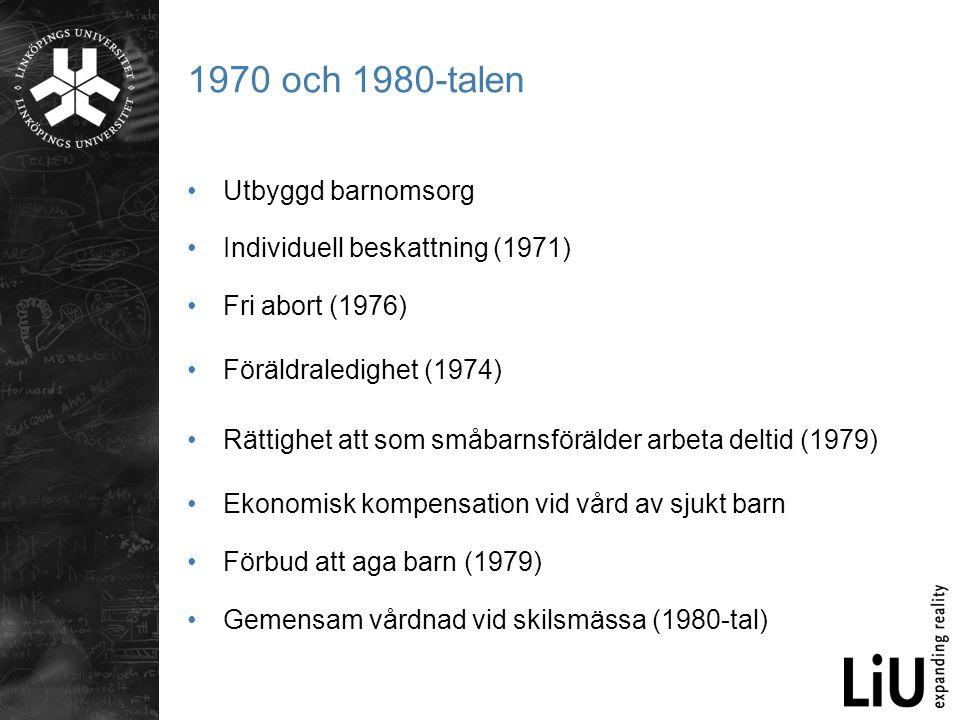1970 och 1980-talen •Utbyggd barnomsorg •Individuell beskattning (1971) •Fri abort (1976) •Föräldraledighet (1974) •Rättighet att som småbarnsförälder